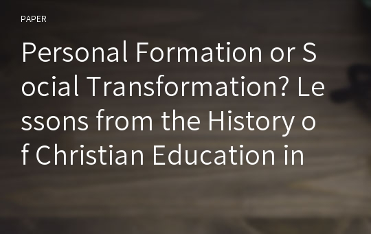 Personal Formation or Social Transformation? Lessons from the History of Christian Education in Korea1