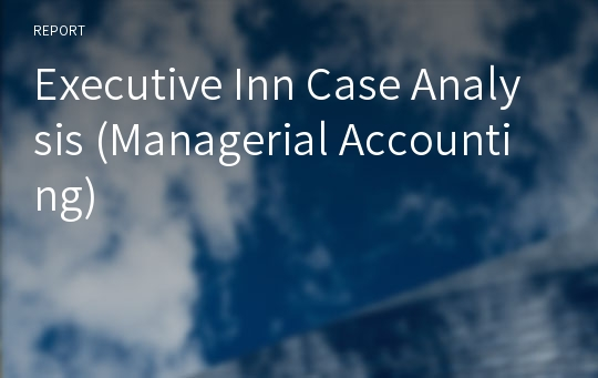 Executive Inn Case Analysis (Managerial Accounting)