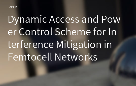 Dynamic Access and Power Control Scheme for Interference Mitigation in Femtocell Networks