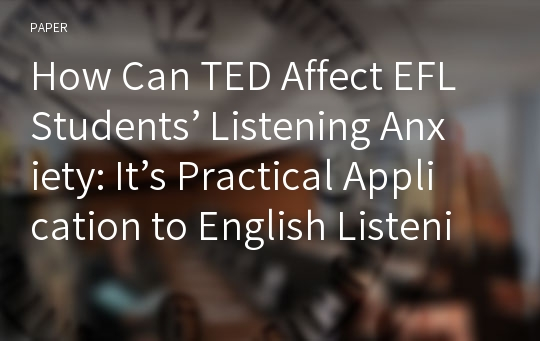 How Can TED Affect EFL Students' Listening Anxiety: It's Practical Application to English Listening Practice