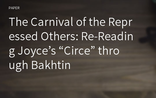 "The Carnival of the Repressed Others: Re-Reading Joyce's ""Circe"" through Bakhtin"