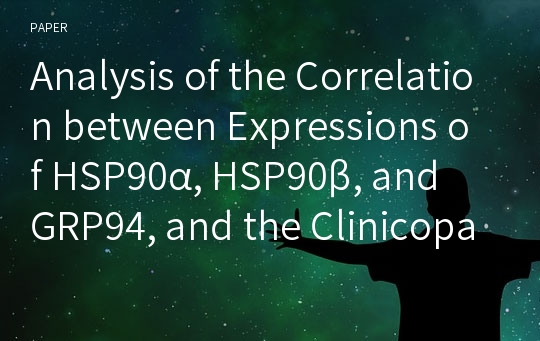 Analysis of the Correlation between Expressions of HSP90α, HSP90β, and GRP94, and the Clinicopathologic Characteristics in Tissues of Non-Small Cell Lung Cancer Patients