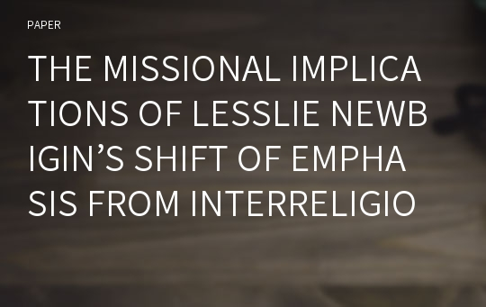 THE MISSIONAL IMPLICATIONS OF LESSLIE NEWBIGIN'S SHIFT OF EMPHASIS FROM INTERRELIGIOUS DIALOGUES TO RELIGIOUS PLURALISM DEBATES