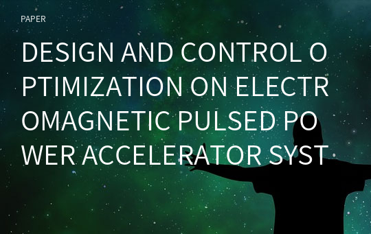 DESIGN AND CONTROL OPTIMIZATION ON ELECTROMAGNETIC PULSED POWER ACCELERATOR SYSTEMS FOR HIGH SPEED TRANSPORTATIONS