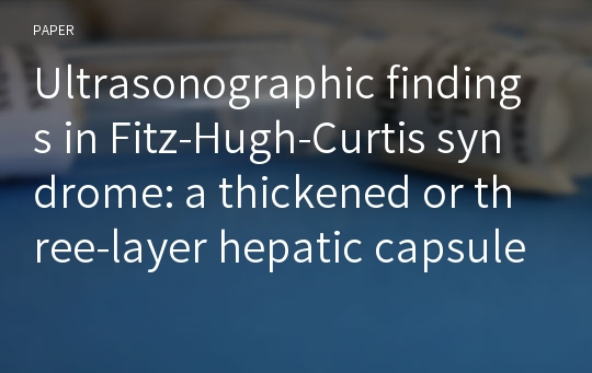Ultrasonographic findings in Fitz-Hugh-Curtis syndrome: a thickened or three-layer hepatic capsule