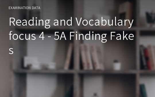 Reading and Vocabulary focus 4 - 5A Finding Fakes