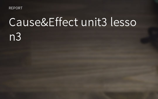 Cause&Effect unit3 lesson3