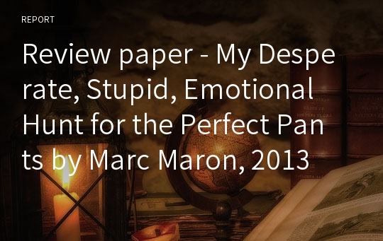 Review paper - My Desperate, Stupid, Emotional Hunt for the Perfect Pants by Marc Maron, 2013