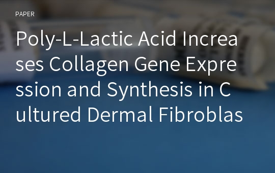 Poly-L-Lactic Acid Increases Collagen Gene Expression and Synthesis in Cultured Dermal Fibroblast (Hs68) Through the p38 MAPK Pathway