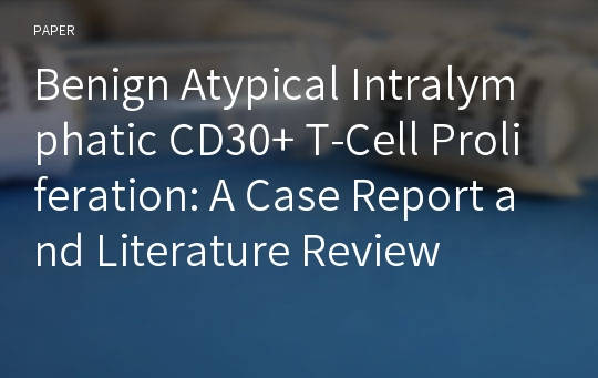 Benign Atypical Intralymphatic CD30+ T-Cell Proliferation: A Case Report and Literature Review