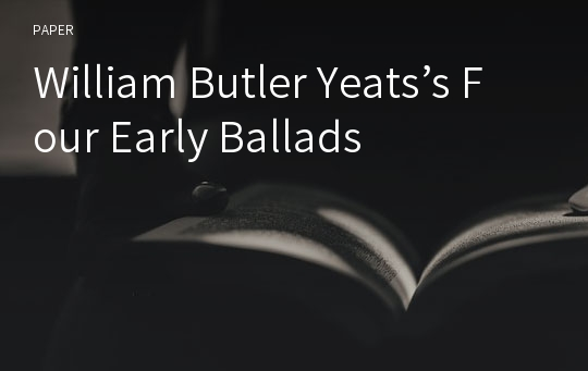 William Butler Yeats's Four Early Ballads