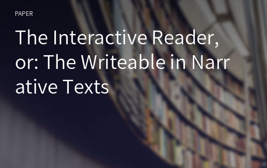 The Interactive Reader, or: The Writeable in Narrative Texts