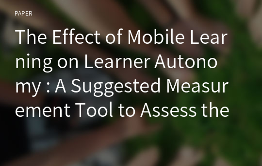 The Effect of Mobile Learning on Learner Autonomy : A Suggested Measurement Tool to Assess the Development of Learner Autonomy