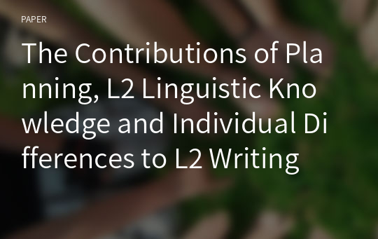 The Contributions of Planning, L2 Linguistic Knowledge and Individual Differences to L2 Writing