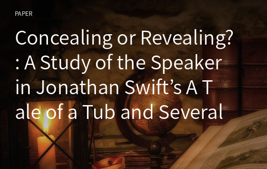 Concealing or Revealing?: A Study of the Speaker in Jonathan Swift's A Tale of a Tub and Several Odes