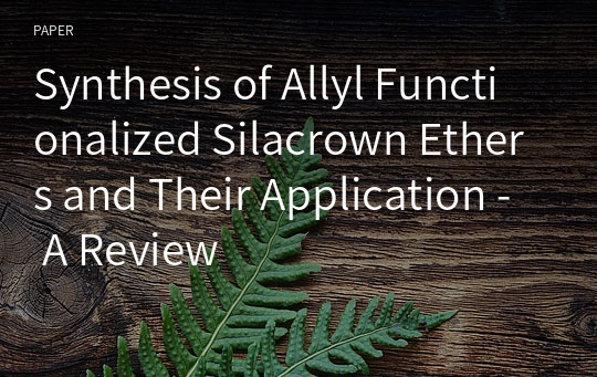 Synthesis of Allyl Functionalized Silacrown Ethers and Their Application - A Review