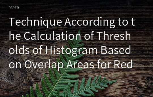 Technique According to the Calculation of Thresholds of Histogram Based on Overlap Areas for Reducing