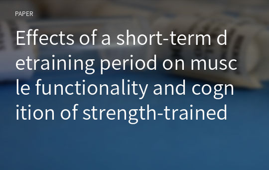 Effects of a short-term detraining period on muscle functionality and cognition of strength-trained older women : a preliminary report