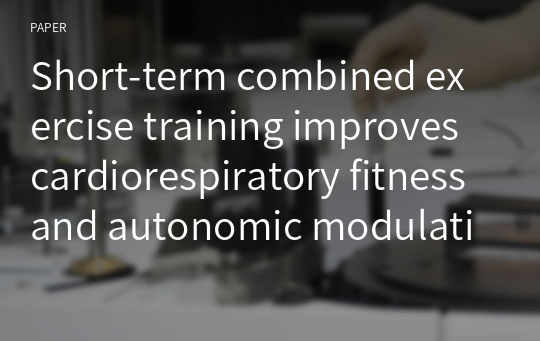 Short-term combined exercise training improves cardiorespiratory fitness and autonomic modulation in cancer patients receiving adjuvant therapy
