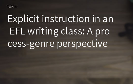 Explicit instruction in an EFL writing class: A process-genre perspective