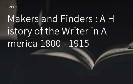 Makers and Finders : A History of the Writer in America 1800 - 1915