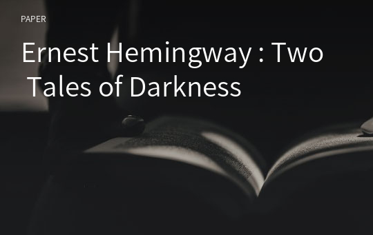 Ernest Hemingway : Two Tales of Darkness