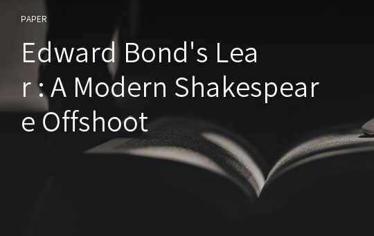 Edward Bond's Lear : A Modern Shakespeare Offshoot