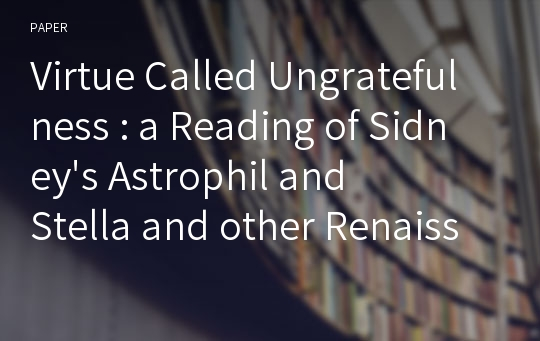 Virtue Called Ungratefulness : a Reading of Sidney's Astrophil and Stella and other Renaissance Texts