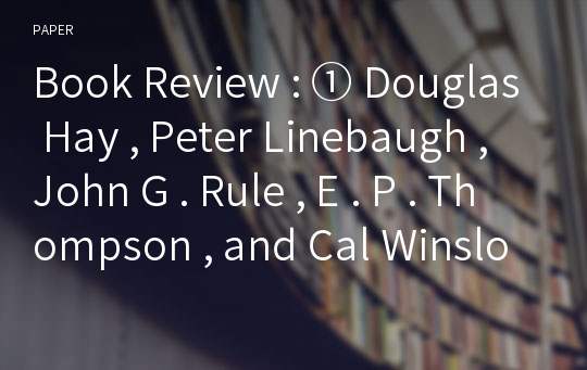 Book Review : ① Douglas Hay , Peter Linebaugh , John G . Rule , E . P . Thompson , and Cal Winslow , Albion's Fatal Tree : Crime and Society in Eighteenth - Century England ② E . P . Thompson , Whigs