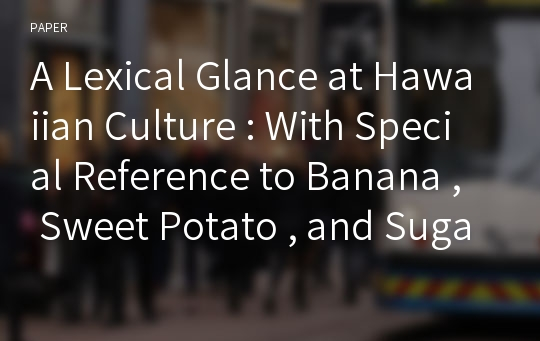 A Lexical Glance at Hawaiian Culture : With Special Reference to Banana , Sweet Potato , and Sugar Cane