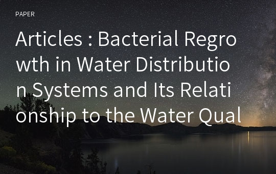 Articles : Bacterial Regrowth in Water Distribution Systems and Its Relationship to the Water Quality: Case Study of Two Distribution Systems in Korea