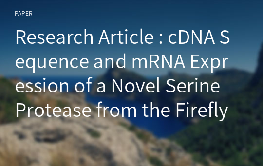 Research Article : cDNA Sequence and mRNA Expression of a Novel Serine Protease from the Firefly, Pyrocoelia rufa