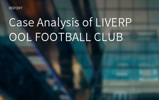 Case Analysis of LIVERPOOL FOOTBALL CLUB