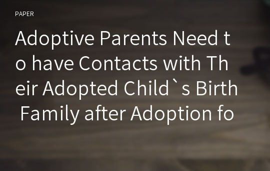 Adoptive Parents Need to have Contacts with Their Adopted Child`s Birth Family after Adoption for the Child`s Well-Being: The Oregon Case of Open Adoption Services