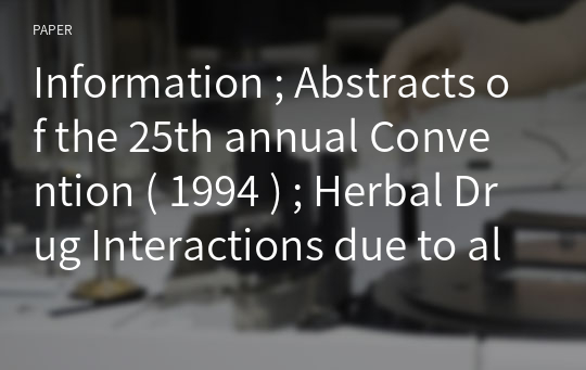 Information ; Abstracts of the 25th annual Convention ( 1994 ) ; Herbal Drug Interactions due to alteration of Metabolism