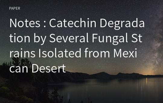 Notes : Catechin Degradation by Several Fungal Strains Isolated from Mexican Desert