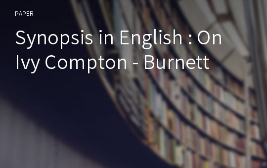 Synopsis in English : On Ivy Compton - Burnett
