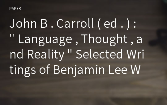 "John B . Carroll ( ed . ) : "" Language , Thought , and Reality "" Selected Writings of Benjamin Lee Whorf"
