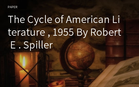 The Cycle of American Literature , 1955 By Robert E . Spiller
