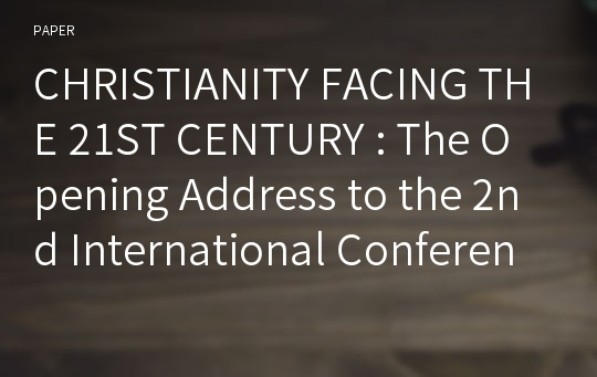CHRISTIANITY FACING THE 21ST CENTURY : The Opening Address to the 2nd International Conference on Christian Culture and Theology