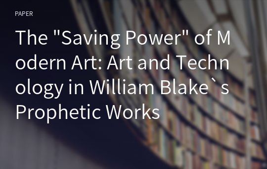 "The ""Saving Power"" of Modern Art: Art and Technology in William Blake`s Prophetic Works"