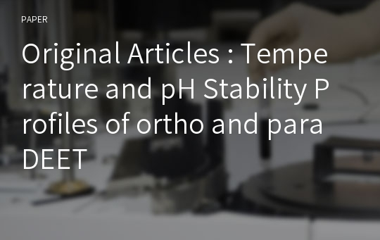 Original Articles : Temperature and pH Stability Profiles of ortho and para DEET