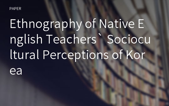 Ethnography of Native English Teachers` Sociocultural Perceptions of Korea